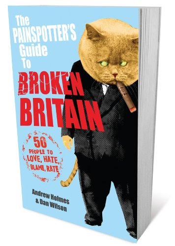 9781906465711: The Painspotter's Guide to Broken Britain: 50 People to Love, Hate, Blame, Rate