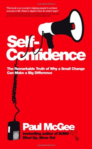9781906465827: Self-confidence: The Remarkable Truth of Why a Small Change Can Make a Big Difference