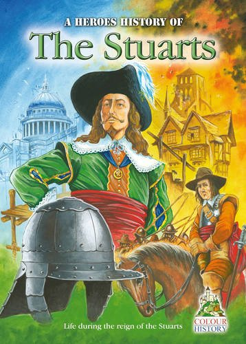 The Stuarts: A Heroes History of (Paperback): William Webb