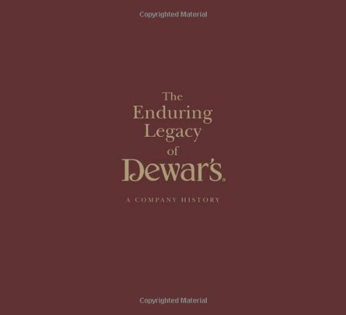 The Enduring Legacy of Dewars: A Company History (1906476055) by Buxton, Ian