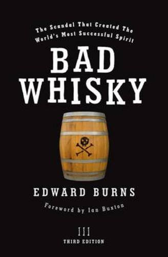 9781906476090: Bad Whisky: The Scandal That Created the World's Most Successful Spirit
