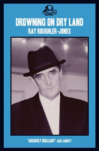 Drowning on Dry Land: Plumbing the Depths: Ray Roughler-Jones