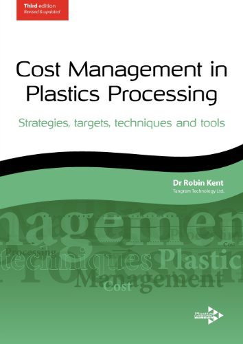 Cost Management in Plastics Processing: Strategies, Targets, Techniques and Tools: Kent, Robin John