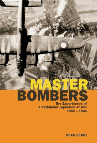 MASTER BOMBERS: The Experiences of a Pathfinder Squadron at War, 1942-1945: Feast, Sean