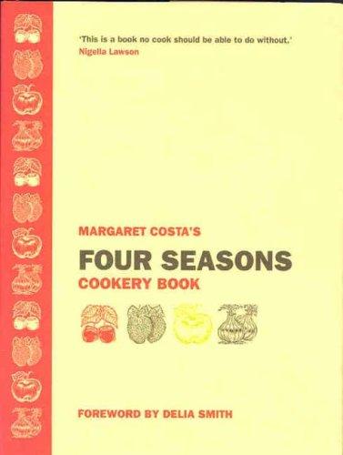 Margaret Costa's Four Seasons Cookery Book: Costa, Margaret