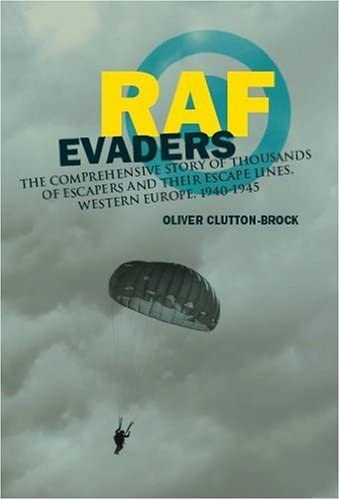 RAF Evaders: The Comprehensive Story of Thousands of Escapers and their Escape Lines, Western ...