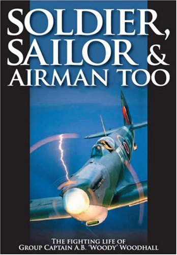 Soldier, Sailor and Airman Too: The Fighting: A.B. Woodhall