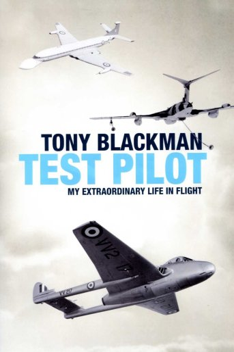 9781906502362: Tony Blackman: Test Pilot - My Extraordinary Life in Flight