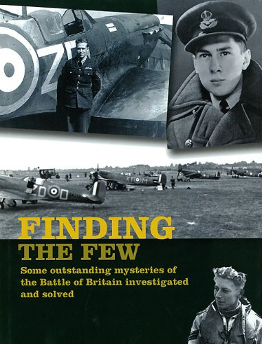 9781906502553: Finding the Few: Some Outstanding Mysteries of the Battle of Britain Investigated and Solved