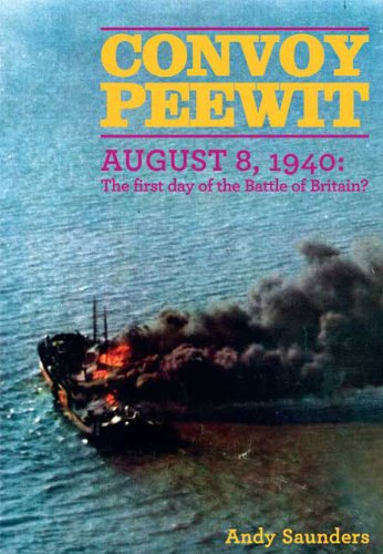 Convoy Peewit: August 8, 1940: the First Day of the Battle of Britain?: Saunders, Andy