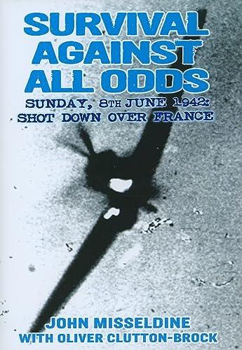 9781906502751: Survival Against All Odds: Sunday, 8 June 1942: Shot Down Over France