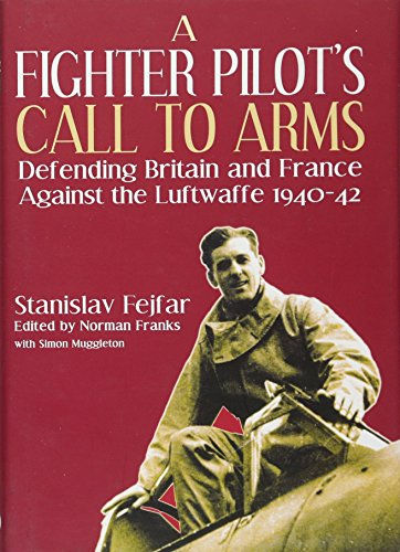 9781906502768: A Fighter Pilot's Call to Arms: Defending Britain and France Against the Luftwaffe, 1940-1942