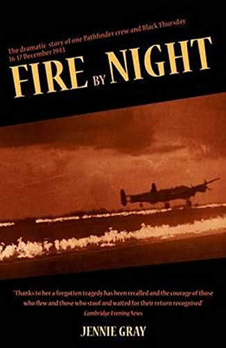 Fire by Night: The Dramatic Story of One Pathfinder Crew and Black Thursday, 16-17 December 1943: ...