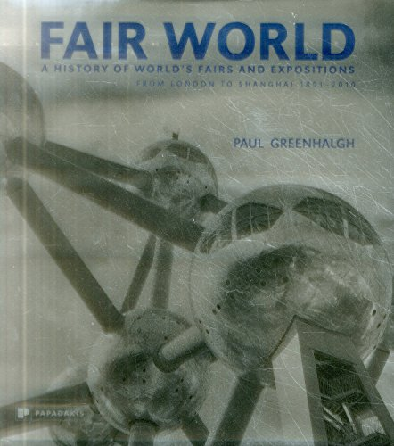 9781906506094: Fair World: A History of World's Fairs and Expositions from London to Shanghai 1851-2010