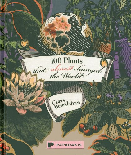 100 Plants that Almost Changed the World: Beardshaw, Chris