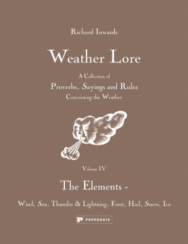 9781906506438: Weather Lore: The Elements - Wind, Sea, Thunder & Lightning, Frost, Hail, Snow, Ice (Volume IV)