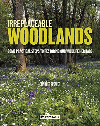 Irreplaceable Woodlands: Some Practical Steps to Restoring Our Wildlife Heritage: Charles Flower (...