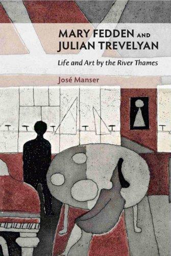 Mary Fedden & Julian Trevelyan: Life &: Jos? Manser