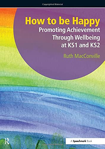 9781906517533: How to be Happy: Promoting Achievement through Wellbeing at KS1 and KS2