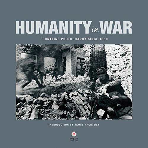 Humanity in War: Frontline Photography since 1860 (1906523150) by Moorehead, Caroline