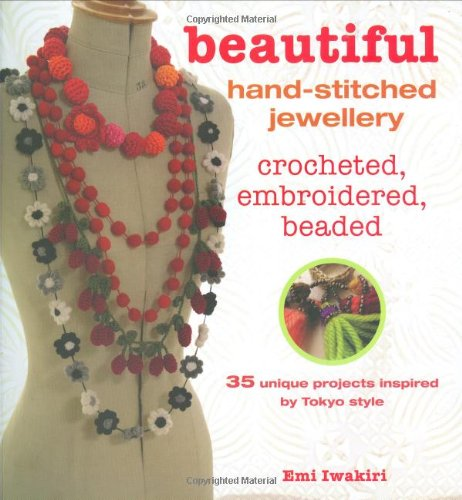 9781906525361: Beautiful Hand-Stitched Jewellery: Crocheted, Embroidered, Beaded: 35 Unique Crocheted and Hand-stiched Projects Inspired by Tokyo Style