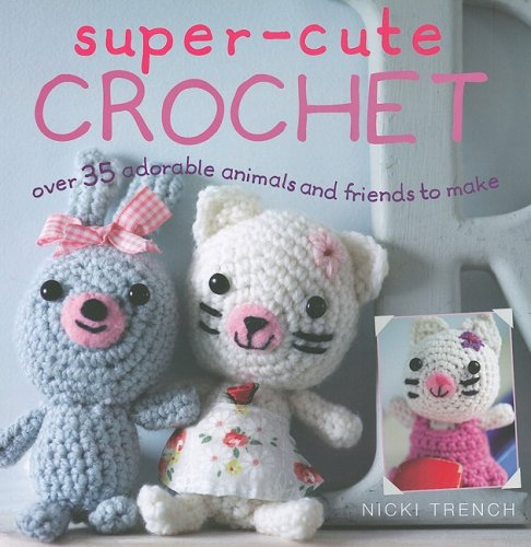 9781906525408: Super-Cute Crochet: Over 35 Adorable Animals and Friends to Make