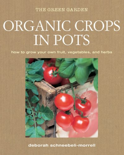9781906525569: Organic Crops in Pots: How to Grow Your Own Vegetables, Fruits, and Herbs (Green Home)