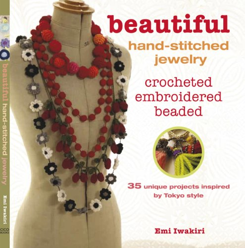 Beautiful Hand-Stitched Jewelry: Crocheted, Embroidered, Beaded: 35: Iwakiri, Emi