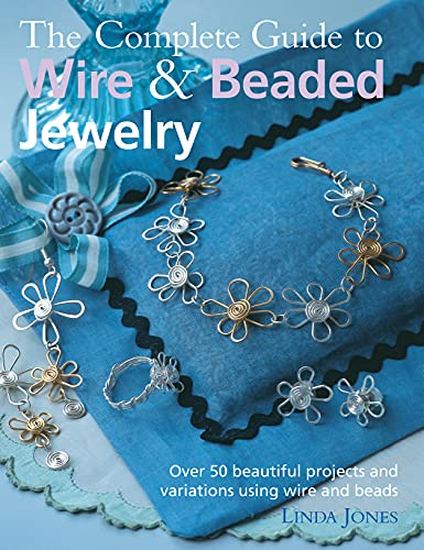 9781906525705: The Complete Guide to Wire & Beaded Jewelry: Over 50 beautiful projects and variations using wire and beads