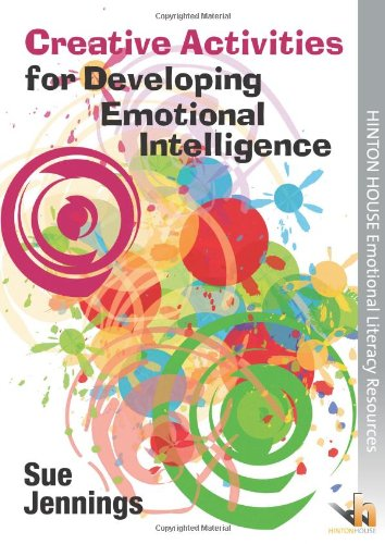 9781906531485: Creative Activities for Developing Emotional Intelligence: Arts & Drama Activities to Help Young People Understand & Express Emotions