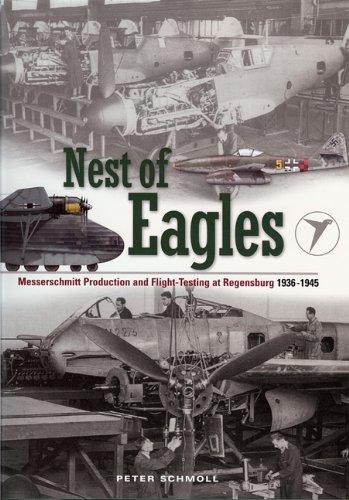 9781906537128: Nest of Eagles: Messerschmitt Production and Flight-Testing at Regensburg 1936-1945