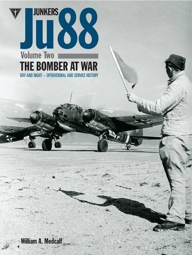 Junkers Ju 88 Volume 2: The Bomber at War - Day and Night Operations: William A. Medcalf