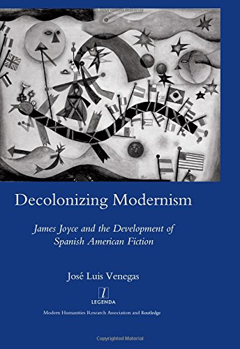 Decolonizing Modernism: James Joyce and the Development: Venegas, Jose Luis
