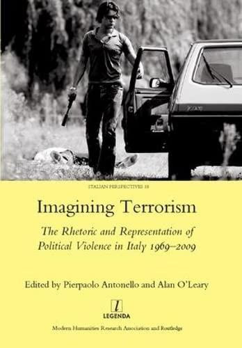 9781906540487: Imagining Terrorism: The Rhetoric and Representation of Political Violence in Italy 1969-2009 (Legenda Italian Perspectives)