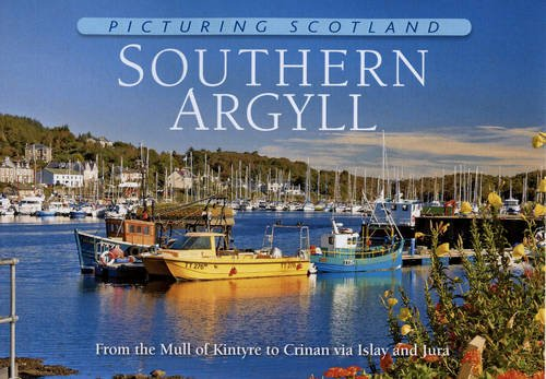Picturing Scotland: Southern Argyll: From the Mull of Kintyre to Crinan Via Islay and Jura: Nutt, ...