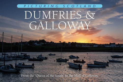 9781906549220: Picturing Scotland: Dumfries & Galloway: From the 'Queen of the South' to the Mull of Galloway: Volume 24