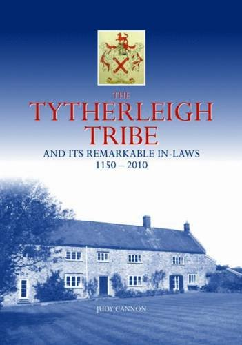 The Tytherleigh Tribe: And its Remarkable in-Laws 1150-2010: Cannon, Judy