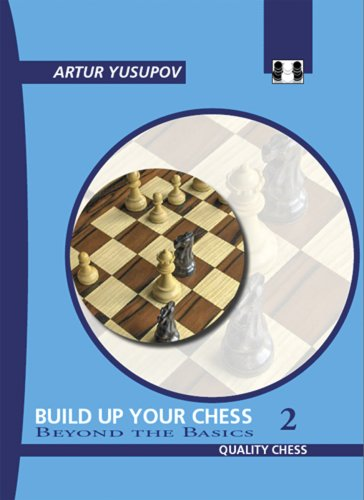 9781906552107: Build Up Your Chess: Beyond the Basics v. II (Build Up Your Chess with Artur Yusupov)