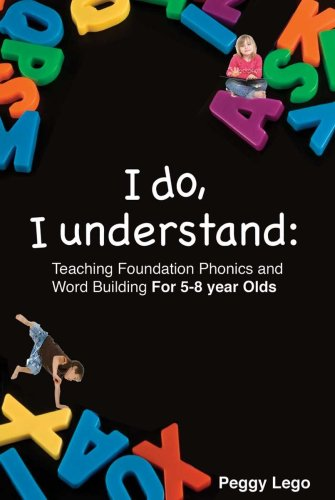 I do, I understand: Teaching Foundation Phonics and Word Building: Peggy Lego