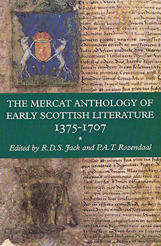 The Mercat Anthology of Early Scottish Literature 1375-1707: R D S Jack and P A T Rozendaal