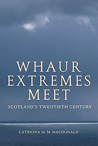 Whaur Extremes Meet: Scotland's Twentieth Century: MacDonald, Catriona M. M.