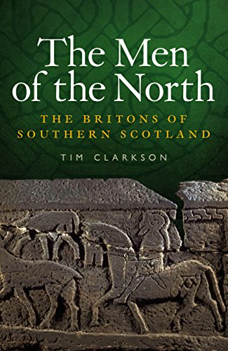 The Men of the North: The Britons of Southern Scotland: Clarkson, Tim
