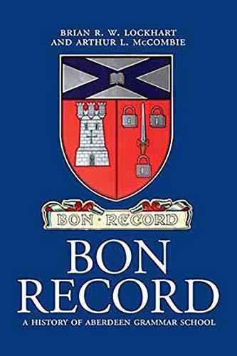 Bon Record: A History of Aberdeen Grammar: Lockhart, Brian R.W.