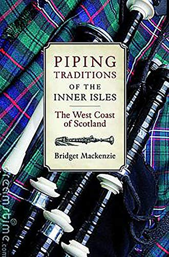Piping Traditions of the Inner Isles: The West Coast of Scotland: Mackenzie, Bridget