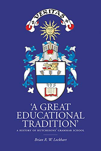 A Great Educational Tradition: A History of Hutchesons' Grammar School: Lockhart, Brian R.W.