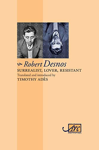 9781906570699: Surrealist, Lover, Resistant: Collected Poems (Arc Classic Translations)