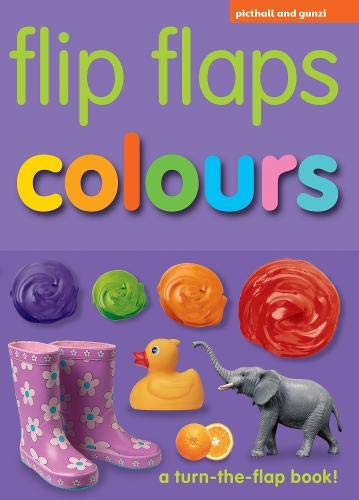 9781906572792: Colours: A Turn-The-Flap Book!. (Flip Flaps)