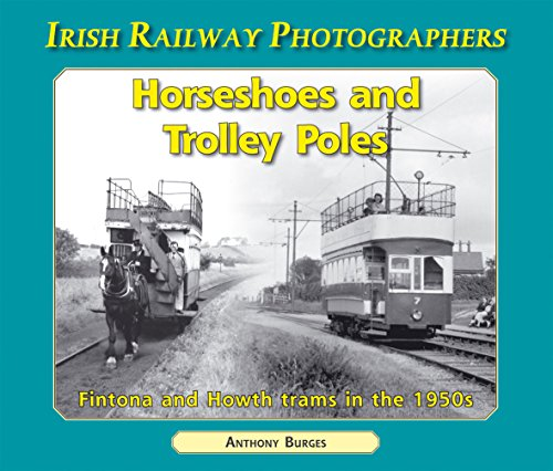 9781906578244: Horseshoes and Trolley Poles: Fintona and Howth trams in the 1950s (Irish Railway Photographers)