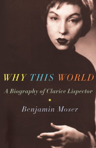 9781906598426: Why This World: A Biography of Clarice Lispector