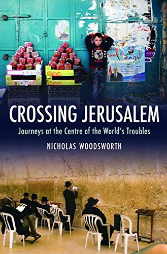 9781906598822: Crossing Jerusalem: Journeys at the Centre of the World's Trouble (Armchair Traveller) (Armchair Traveller (Haus Publishing))